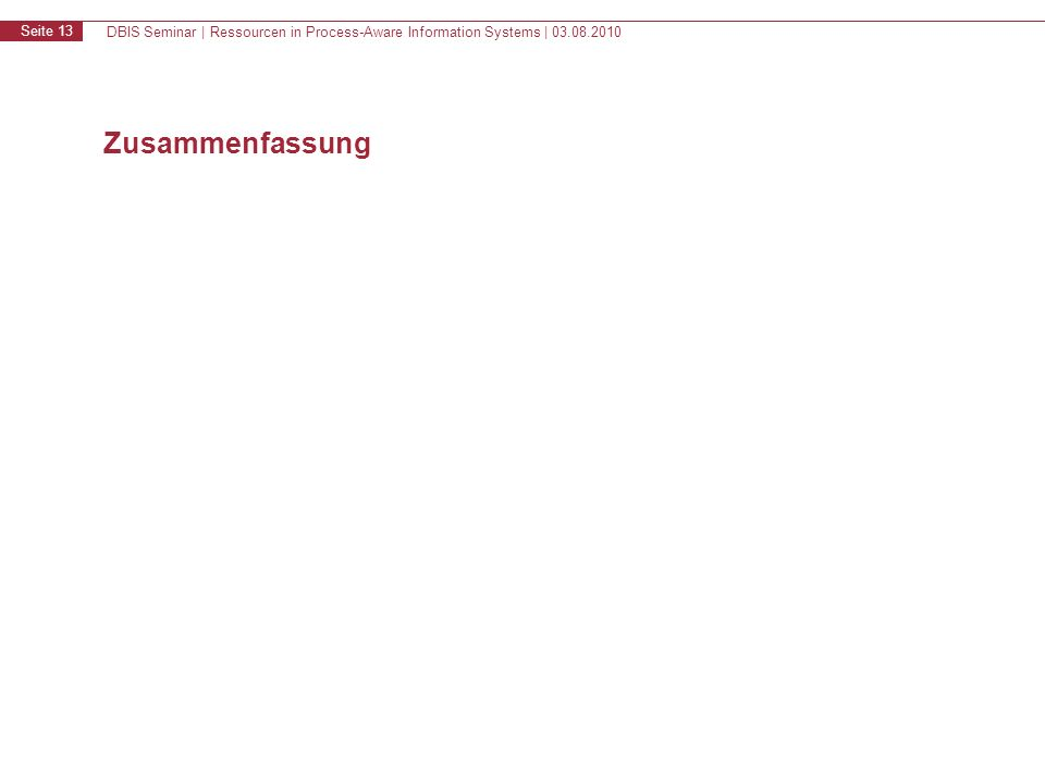 DBIS Seminar | Ressourcen in Process-Aware Information Systems | Seite 13 Zusammenfassung