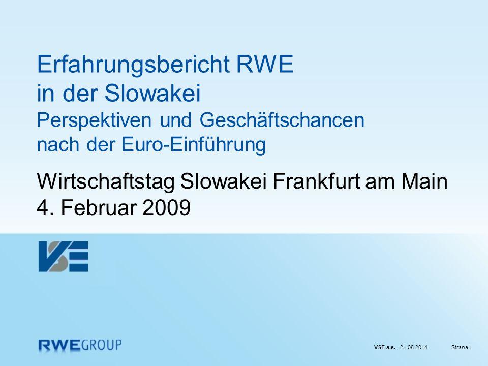 VSE a.s. 21.05.2014Strana 1 Erfahrungsbericht RWE in der Slowakei Perspektiven und Geschäftschancen nach der Euro-Einführung Wirtschaftstag Slowakei F