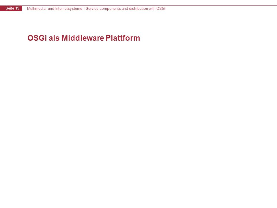 Multimedia- und Internetsysteme | Service components and distribution with OSGi Seite 19 OSGi als Middleware Plattform