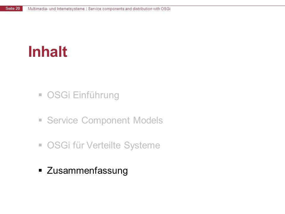 Multimedia- und Internetsysteme | Service components and distribution with OSGi Seite 20 Inhalt OSGi Einführung Service Component Models OSGi für Verteilte Systeme Zusammenfassung