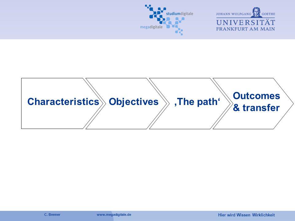 Hier wird Wissen Wirklichkeit C. Bremer www.megadigitale.de ObjectivesThe path Outcomes & transfer Characteristics