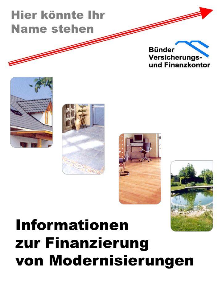 Hier könnte Ihr Name stehen Informationen zur Finanzierung von Modernisierungen