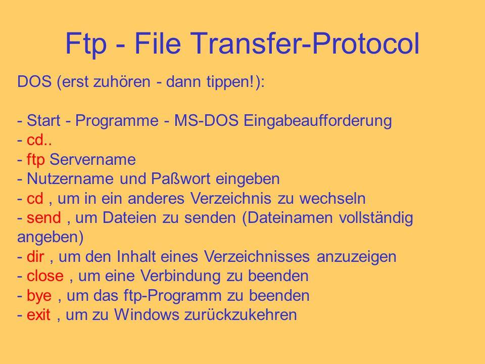 Ftp - File Transfer-Protocol DOS (erst zuhören - dann tippen!): - Start - Programme - MS-DOS Eingabeaufforderung - cd..