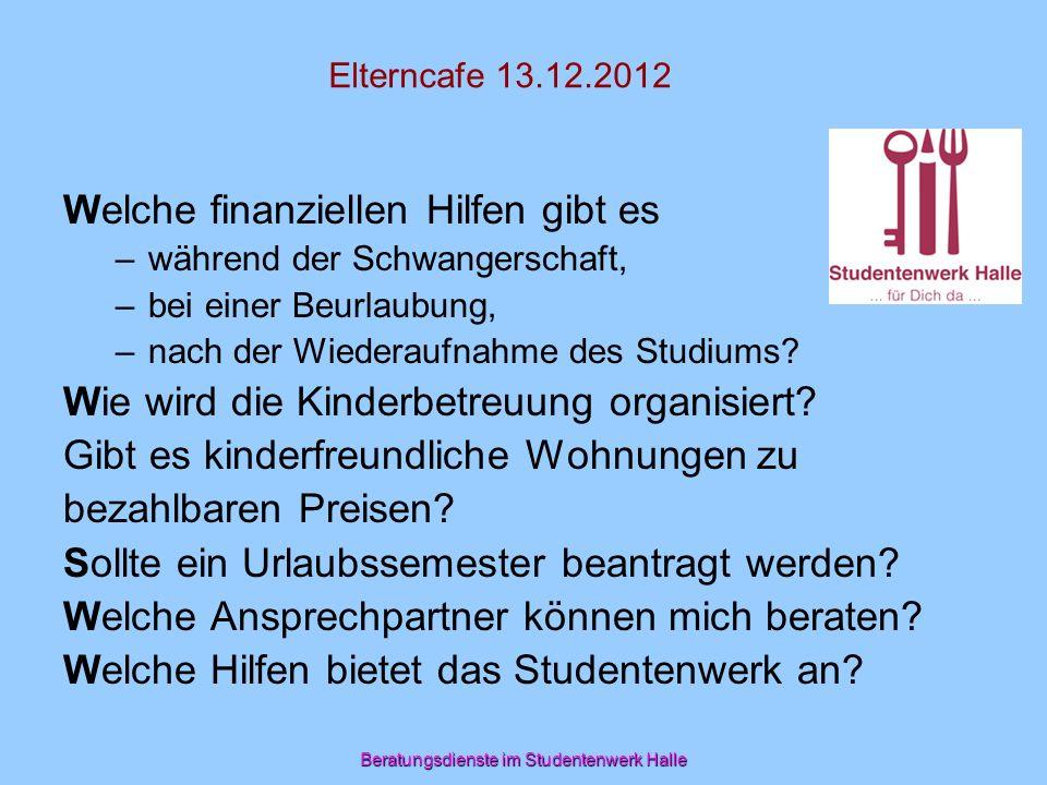 Elterncafe 13.12.2012 Welche finanziellen Hilfen gibt es –während der Schwangerschaft, –bei einer Beurlaubung, –nach der Wiederaufnahme des Studiums?