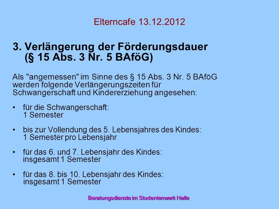 Elterncafe 13.12.2012 3. Verlängerung der Förderungsdauer (§ 15 Abs. 3 Nr. 5 BAföG) Als