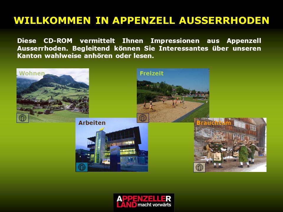 WILLKOMMEN IN APPENZELL AUSSERRHODEN Diese CD-ROM vermittelt Ihnen Impressionen aus Appenzell Ausserrhoden.