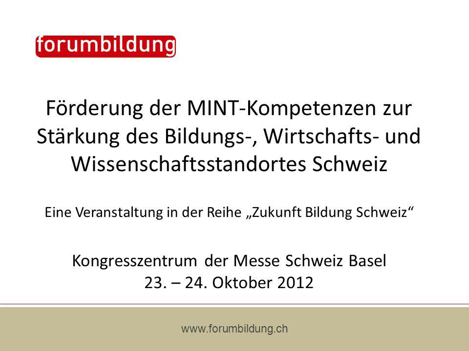 Förderung der MINT-Kompetenzen zur Stärkung des Bildungs-, Wirtschafts- und Wissenschaftsstandortes Schweiz Eine Veranstaltung in der Reihe Zukunft Bildung Schweiz Kongresszentrum der Messe Schweiz Basel 23.