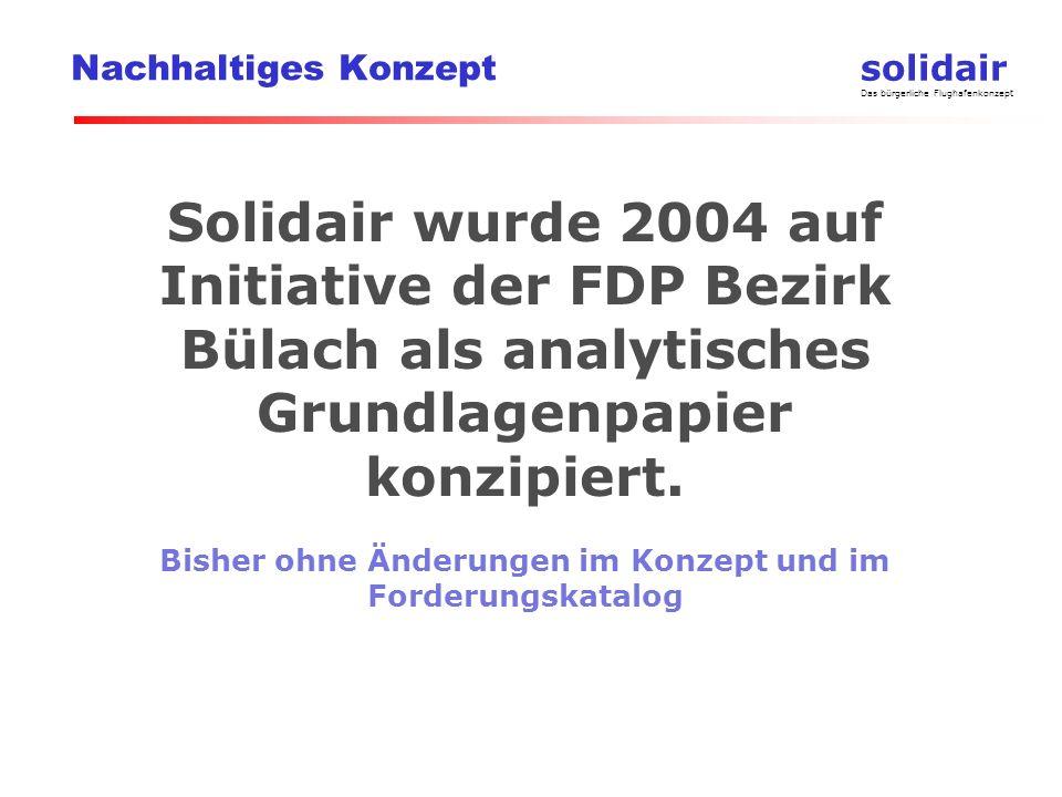 solidair Das bürgerliche Flughafenkonzept Nachhaltiges Konzept Solidair wurde 2004 auf Initiative der FDP Bezirk Bülach als analytisches Grundlagenpapier konzipiert.