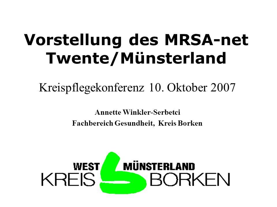 Vorstellung des MRSA-net Twente/Münsterland Kreispflegekonferenz 10. Oktober 2007 Annette Winkler-Serbetci Fachbereich Gesundheit, Kreis Borken