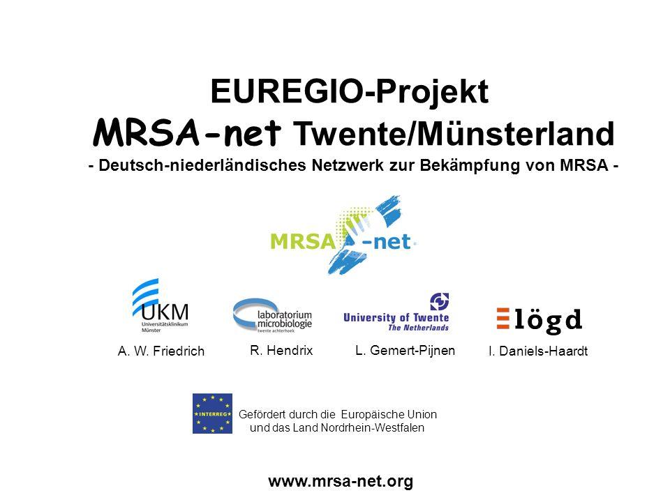 EUREGIO-Projekt MRSA-net Twente/Münsterland - Deutsch-niederländisches Netzwerk zur Bekämpfung von MRSA - www.mrsa-net.org Gefördert durch die Europäi
