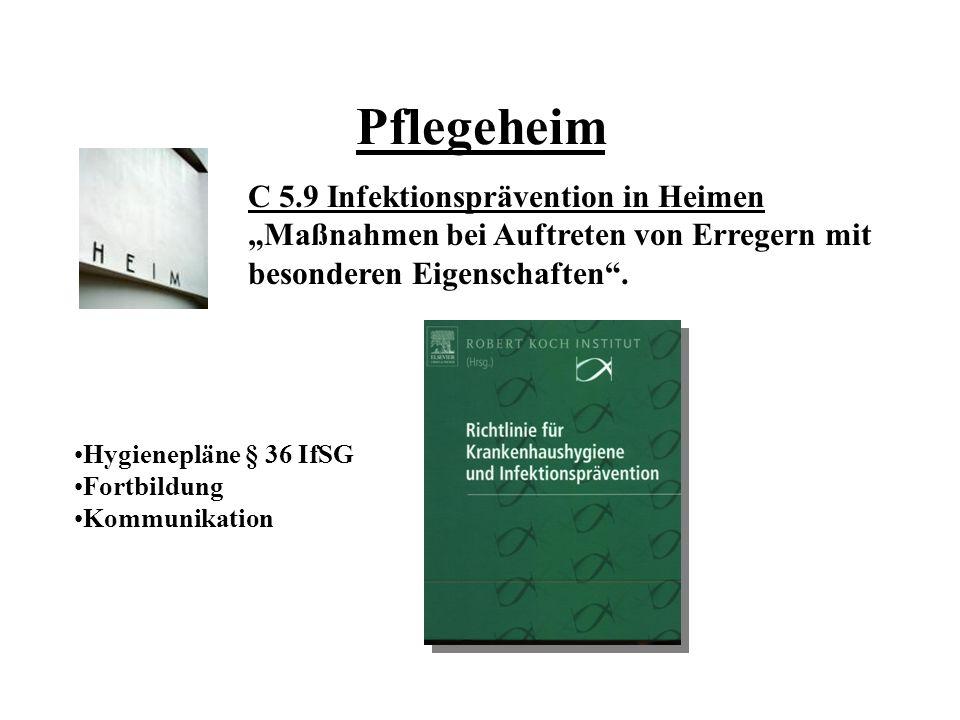 Pflegeheim C 5.9 Infektionsprävention in Heimen Maßnahmen bei Auftreten von Erregern mit besonderen Eigenschaften. Hygienepläne § 36 IfSG Fortbildung