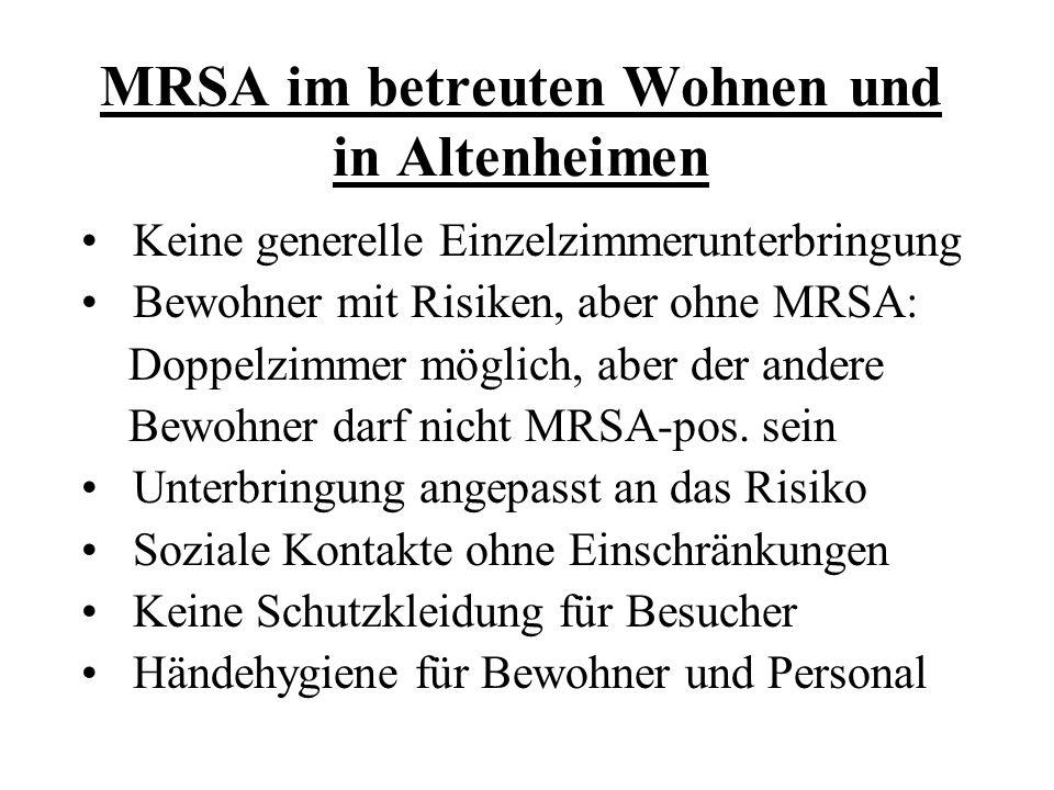 MRSA im betreuten Wohnen und in Altenheimen Keine generelle Einzelzimmerunterbringung Bewohner mit Risiken, aber ohne MRSA: Doppelzimmer möglich, aber