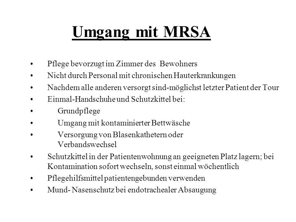 Umgang mit MRSA Pflege bevorzugt im Zimmer des Bewohners Nicht durch Personal mit chronischen Hauterkrankungen Nachdem alle anderen versorgt sind-mögl