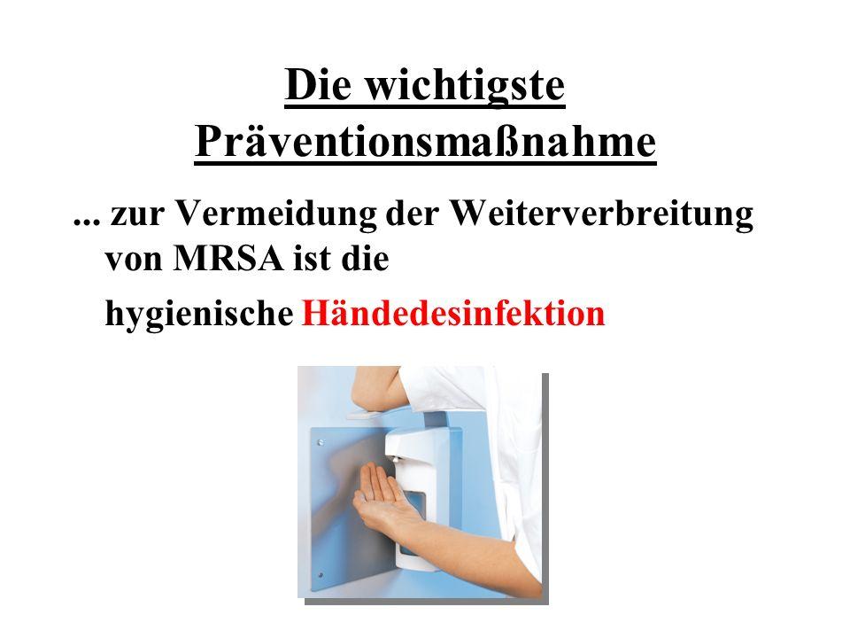 Die wichtigste Präventionsmaßnahme... zur Vermeidung der Weiterverbreitung von MRSA ist die hygienische Händedesinfektion