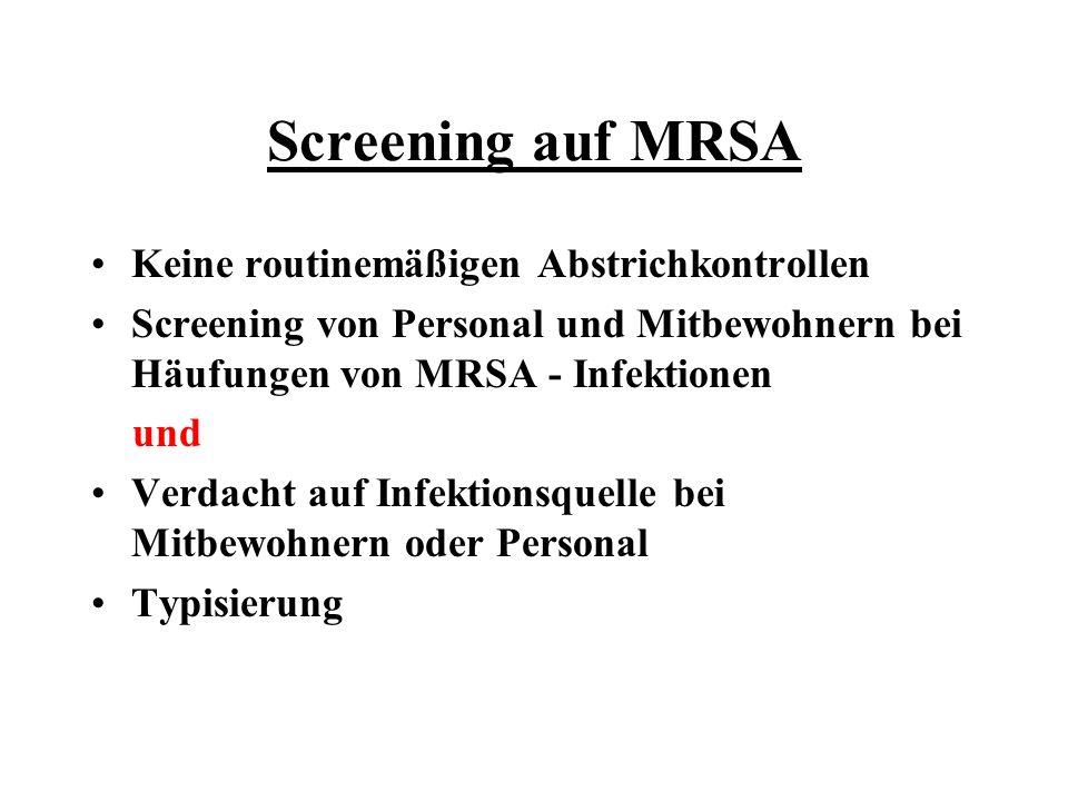 Screening auf MRSA Keine routinemäßigen Abstrichkontrollen Screening von Personal und Mitbewohnern bei Häufungen von MRSA - Infektionen und Verdacht a