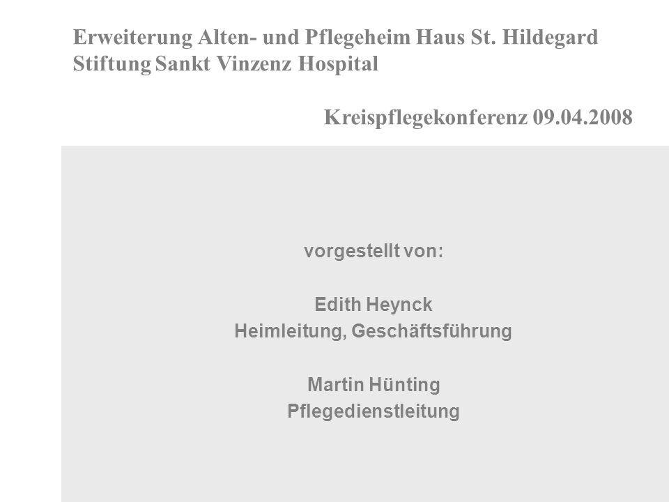 vorgestellt von: Edith Heynck Heimleitung, Geschäftsführung Martin Hünting Pflegedienstleitung Erweiterung Alten- und Pflegeheim Haus St.