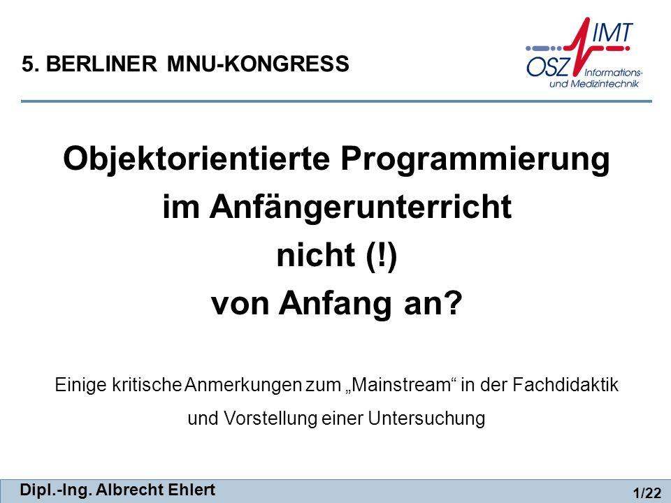Dipl.-Ing. Albrecht Ehlert 1/22 Objektorientierte Programmierung im Anfängerunterricht nicht (!) von Anfang an? Einige kritische Anmerkungen zum Mains