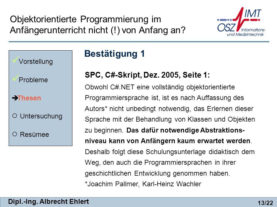 Dipl.-Ing. Albrecht Ehlert Bestätigung 1 Vorstellung Probleme Thesen Untersuchung Resümee SPC, C#-Skript, Dez. 2005, Seite 1: Obwohl C#.NET eine volls