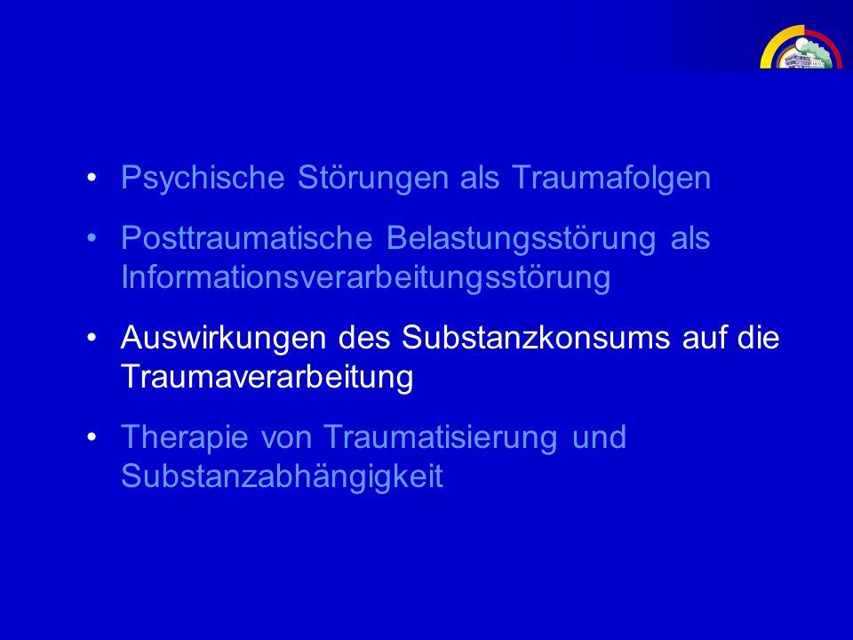 Psychische Störungen als Traumafolgen Posttraumatische Belastungsstörung als Informationsverarbeitungsstörung Auswirkungen des Substanzkonsums auf die