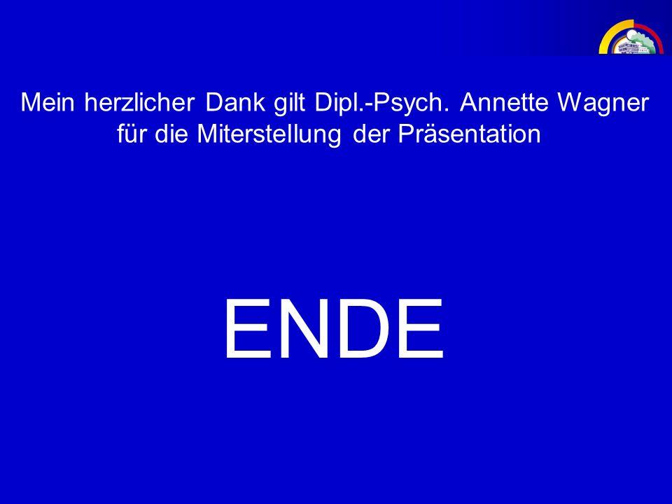 ENDE Mein herzlicher Dank gilt Dipl.-Psych. Annette Wagner für die Miterstellung der Präsentation