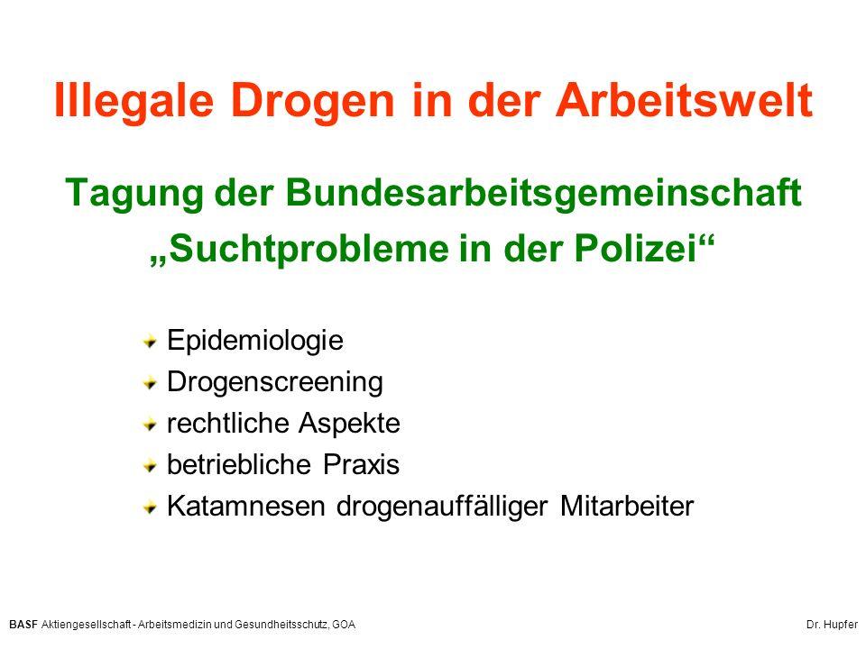 BASF Aktiengesellschaft - Arbeitsmedizin und Gesundheitsschutz, GOA Dr. Hupfer Illegale Drogen in der Arbeitswelt Tagung der Bundesarbeitsgemeinschaft