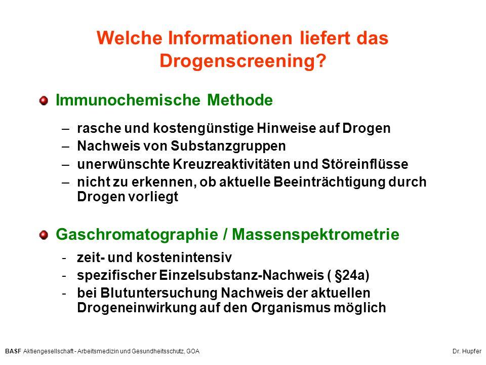 BASF Aktiengesellschaft - Arbeitsmedizin und Gesundheitsschutz, GOA Dr. Hupfer Welche Informationen liefert das Drogenscreening? Immunochemische Metho