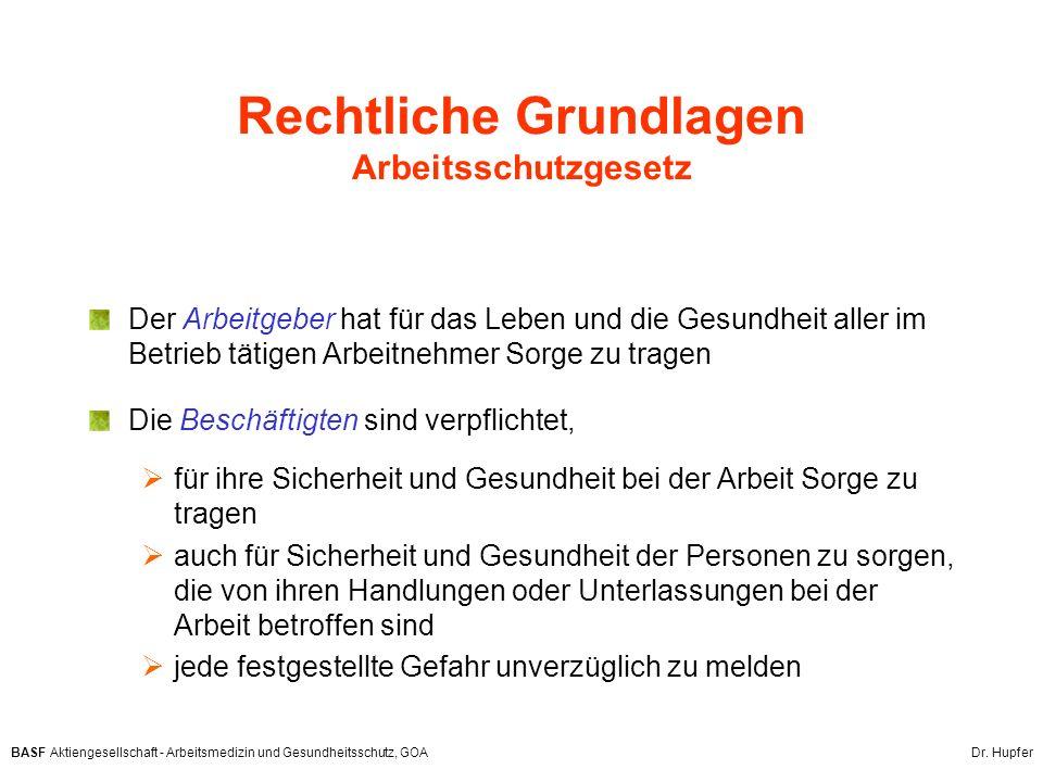 BASF Aktiengesellschaft - Arbeitsmedizin und Gesundheitsschutz, GOA Dr. Hupfer Rechtliche Grundlagen Arbeitsschutzgesetz Der Arbeitgeber hat für das L