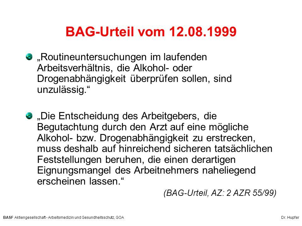 BASF Aktiengesellschaft - Arbeitsmedizin und Gesundheitsschutz, GOA Dr. Hupfer BAG-Urteil vom 12.08.1999 Routineuntersuchungen im laufenden Arbeitsver