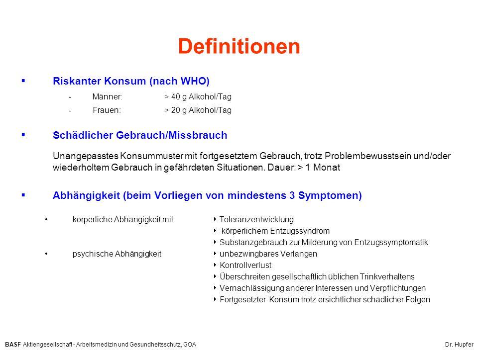 BASF Aktiengesellschaft - Arbeitsmedizin und Gesundheitsschutz, GOA Dr. Hupfer Definitionen Riskanter Konsum (nach WHO) -Männer: > 40 g Alkohol/Tag -F