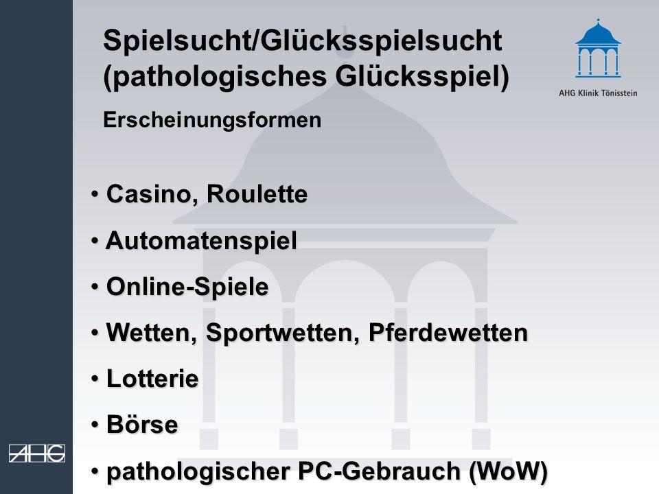 Spielsucht/Glücksspielsucht (pathologisches Glücksspiel) Erscheinungsformen Casino, Roulette Casino, Roulette Automatenspiel Automatenspiel Online-Spi