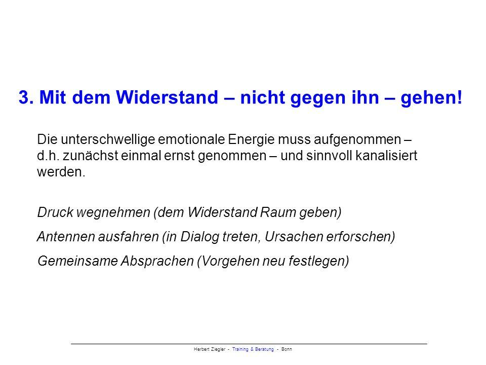 Herbert Ziegler - Training & Beratung - Bonn 3.Mit dem Widerstand – nicht gegen ihn – gehen.