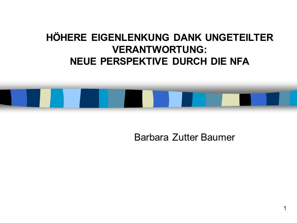 1 Barbara Zutter Baumer HÖHERE EIGENLENKUNG DANK UNGETEILTER VERANTWORTUNG: NEUE PERSPEKTIVE DURCH DIE NFA