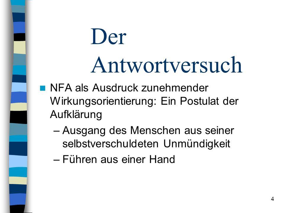 4 Der Antwortversuch NFA als Ausdruck zunehmender Wirkungsorientierung: Ein Postulat der Aufklärung –Ausgang des Menschen aus seiner selbstverschuldeten Unmündigkeit –Führen aus einer Hand