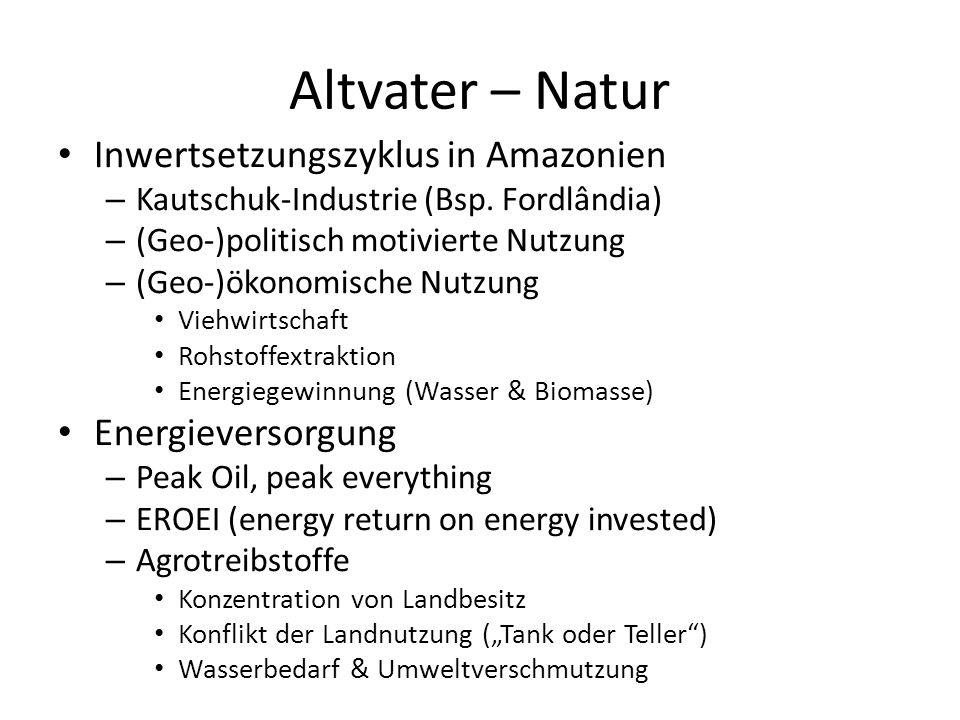 Altvater – Natur Inwertsetzungszyklus in Amazonien – Kautschuk-Industrie (Bsp. Fordlândia) – (Geo-)politisch motivierte Nutzung – (Geo-)ökonomische Nu