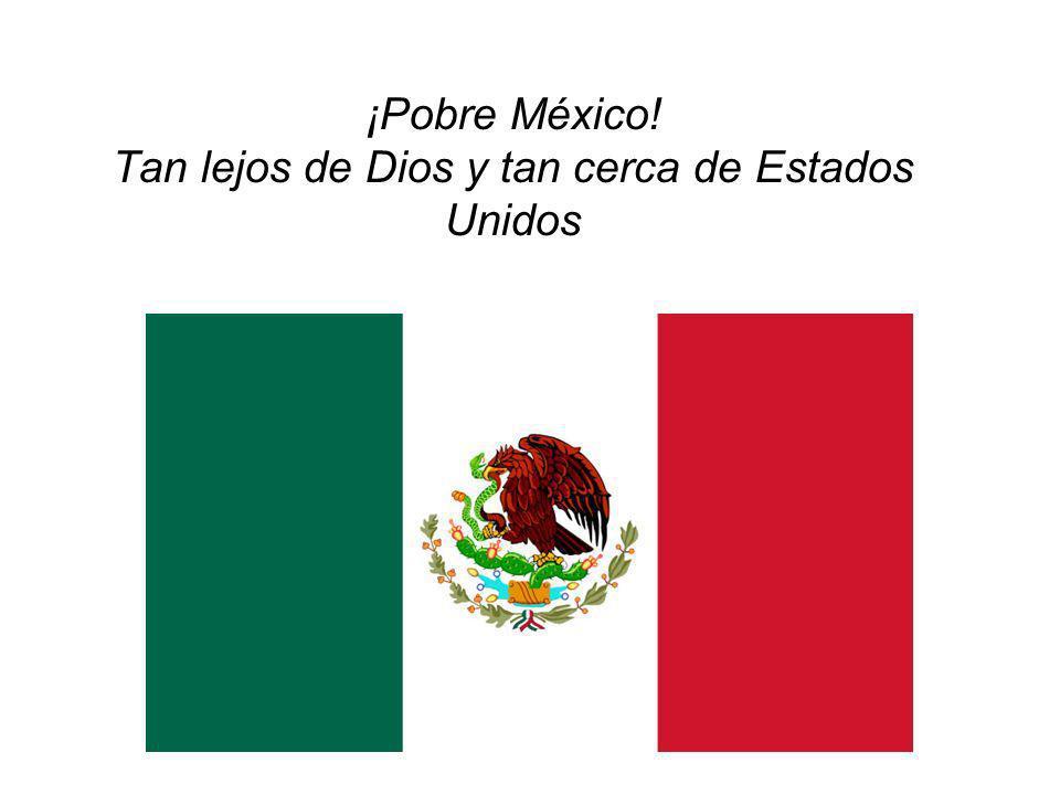 ¡Pobre México! Tan lejos de Dios y tan cerca de Estados Unidos