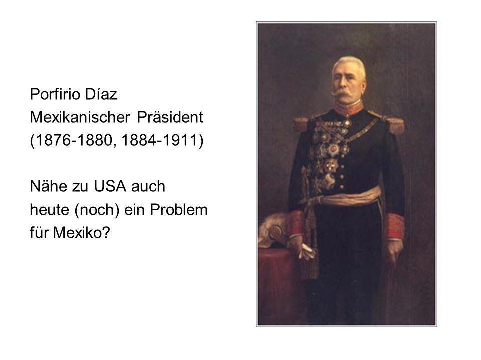 Porfirio Díaz Mexikanischer Präsident (1876-1880, 1884-1911) Nähe zu USA auch heute (noch) ein Problem für Mexiko?