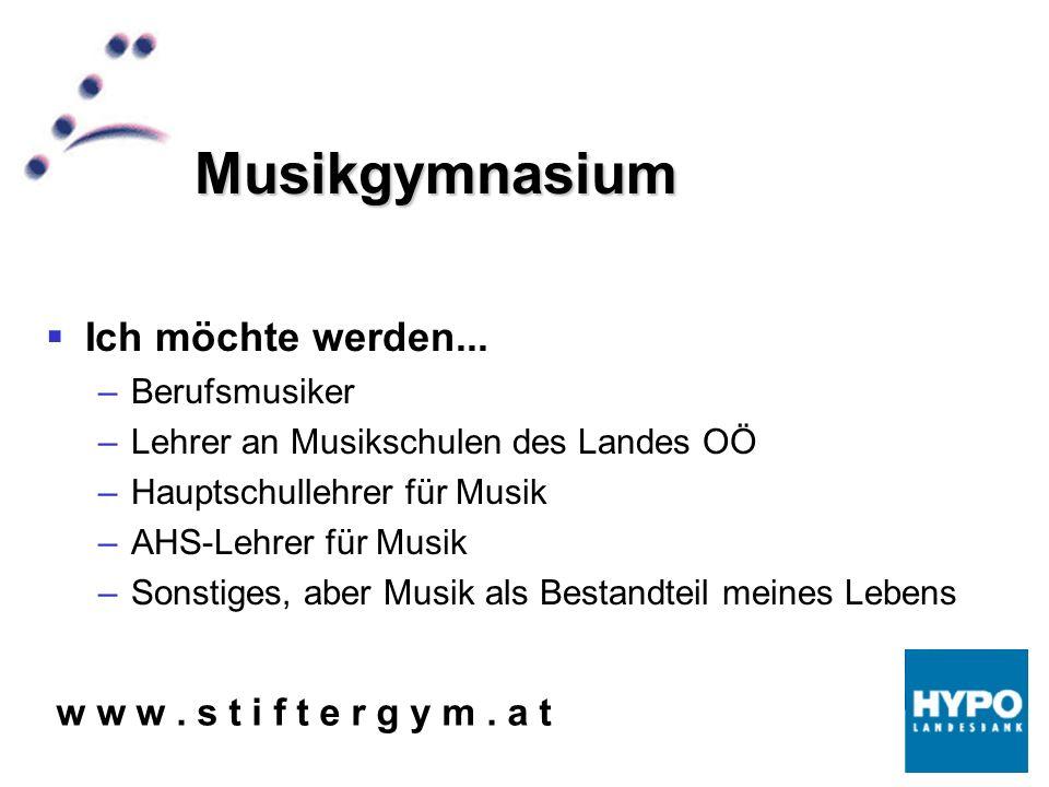 w w w. s t i f t e r g y m. a t Musikgymnasium Ich möchte werden...