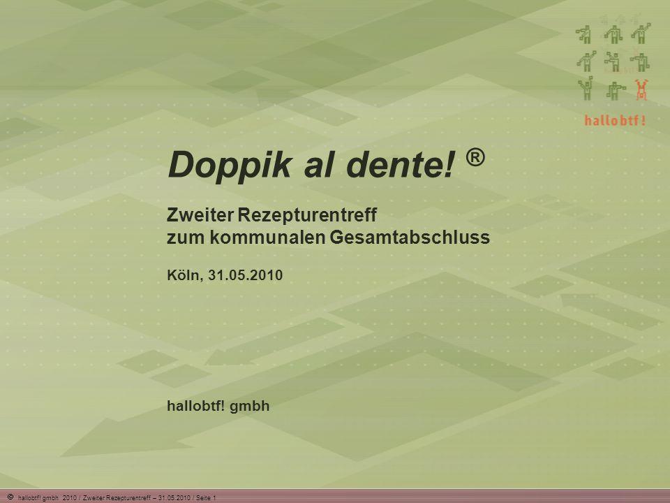 hallobtf. gmbh 2010 / Zweiter Rezepturentreff – 31.05.2010 / Seite 1 Doppik al dente.