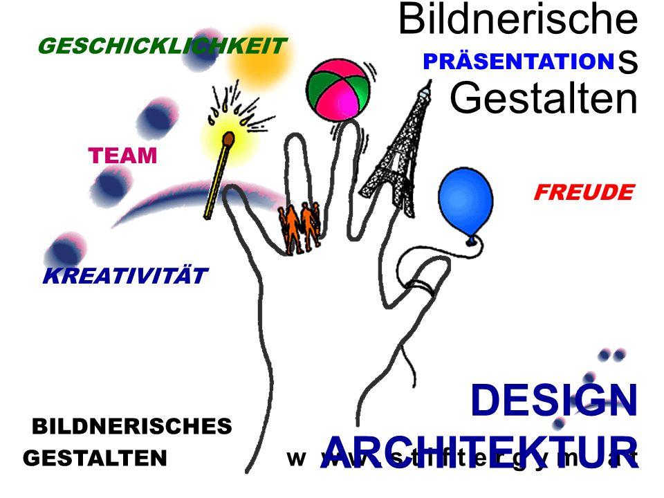 GESTALTEN w w w. s t i f t e r g y m. a t BILDNERISCHES Bildnerische s Gestalten DESIGN ARCHITEKTUR FREUDE PRÄSENTATION KREATIVITÄT TEAM GESCHICKLICHK