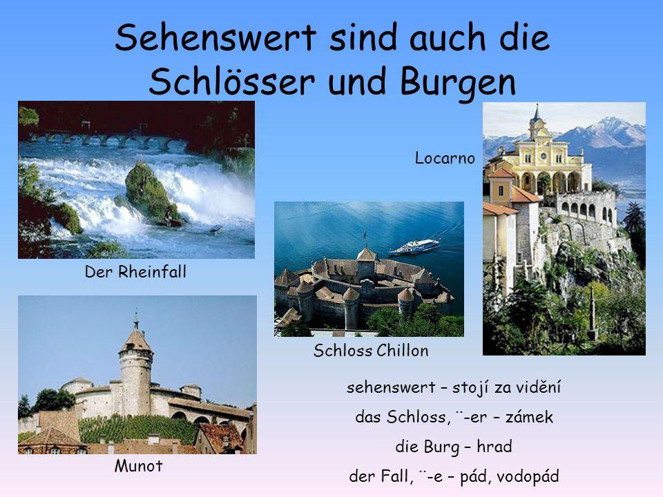 Schloss Chillon Der Rheinfall Locarno Sehenswert sind auch die Schlösser und Burgen Munot sehenswert – stojí za vidění das Schloss, ¨-er – zámek die Burg – hrad der Fall, ¨-e – pád, vodopád