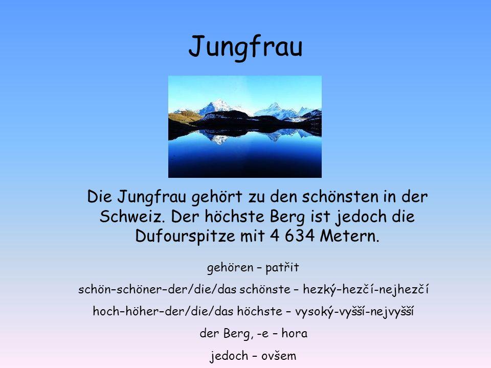 Jungfrau Die Jungfrau gehört zu den schönsten in der Schweiz. Der höchste Berg ist jedoch die Dufourspitze mit 4 634 Metern. gehören – patřit schön–sc