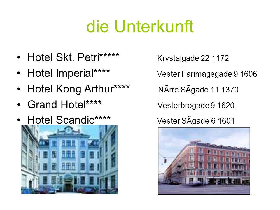 die Unterkunft Hotel Skt. Petri***** Krystalgade 22 1172 Hotel Imperial**** Vester Farimagsgade 9 1606 Hotel Kong Arthur**** NÃrre SÃgade 11 1370 Gran