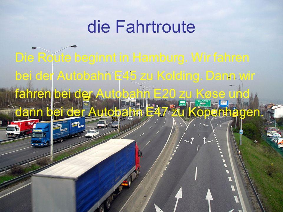 die Fahrtroute Die Route beginnt in Hamburg. Wir fahren bei der Autobahn E45 zu Kolding. Dann wir fahren bei der Autobahn E20 zu Køse und dann bei der