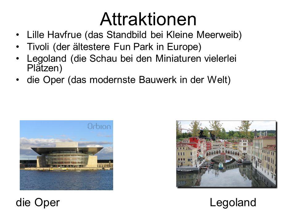 Attraktionen Lille Havfrue (das Standbild bei Kleine Meerweib) Tivoli (der ältestere Fun Park in Europe) Legoland (die Schau bei den Miniaturen vieler