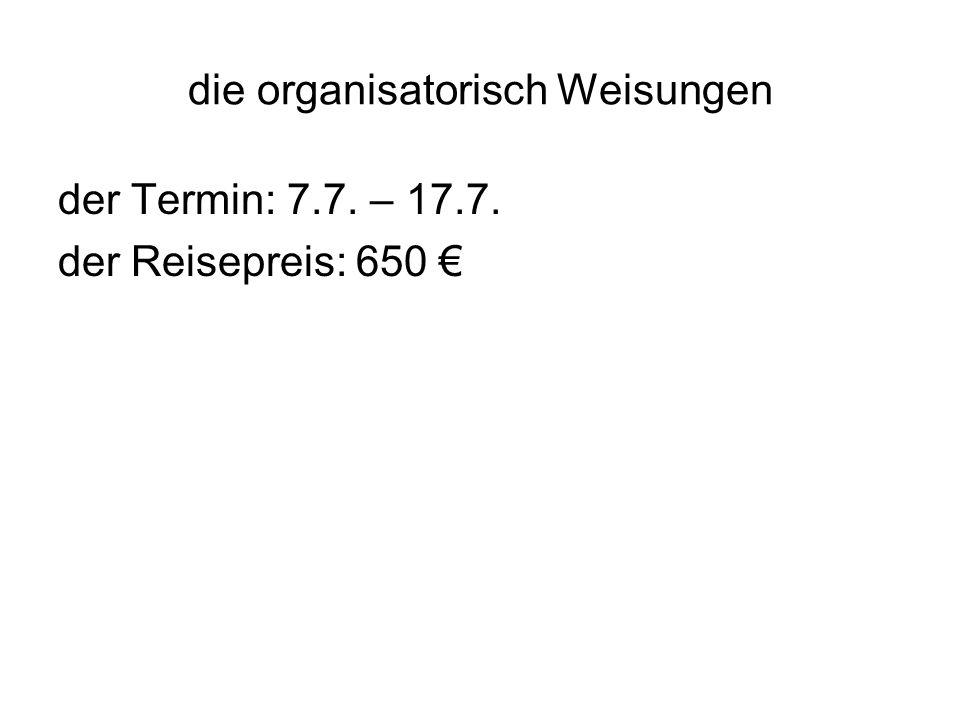 die organisatorisch Weisungen der Termin: 7.7. – 17.7. der Reisepreis: 650