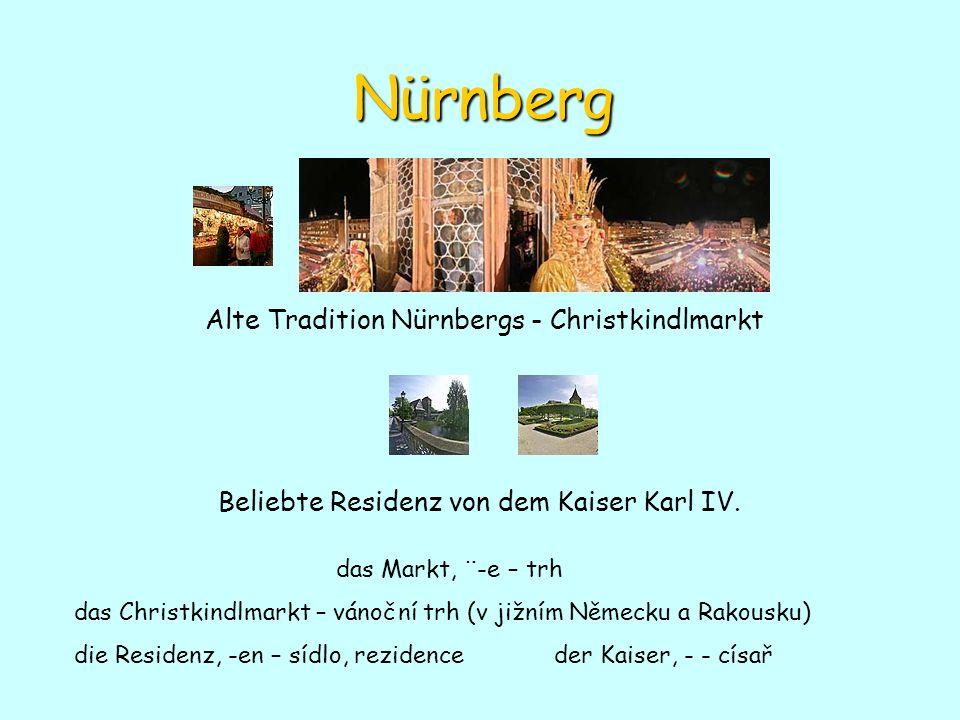 Nürnberg Alte Tradition Nürnbergs - Christkindlmarkt Beliebte Residenz von dem Kaiser Karl IV. das Markt, ¨-e – trh das Christkindlmarkt – vánoční trh
