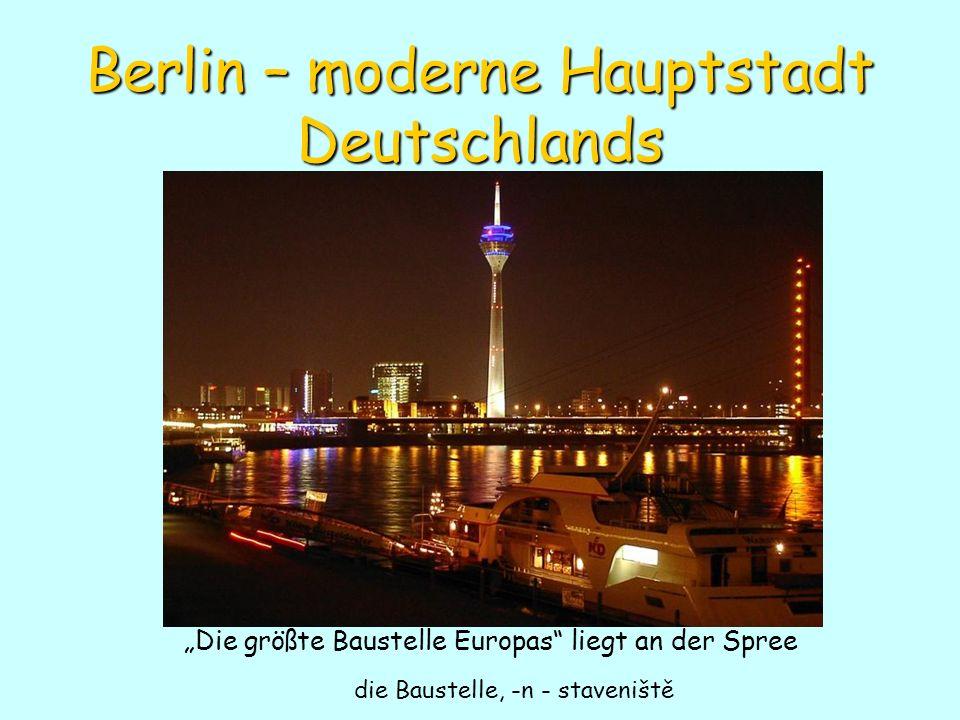 Berlin – moderne Hauptstadt Deutschlands Die größte Baustelle Europas liegt an der Spree die Baustelle, -n - staveniště