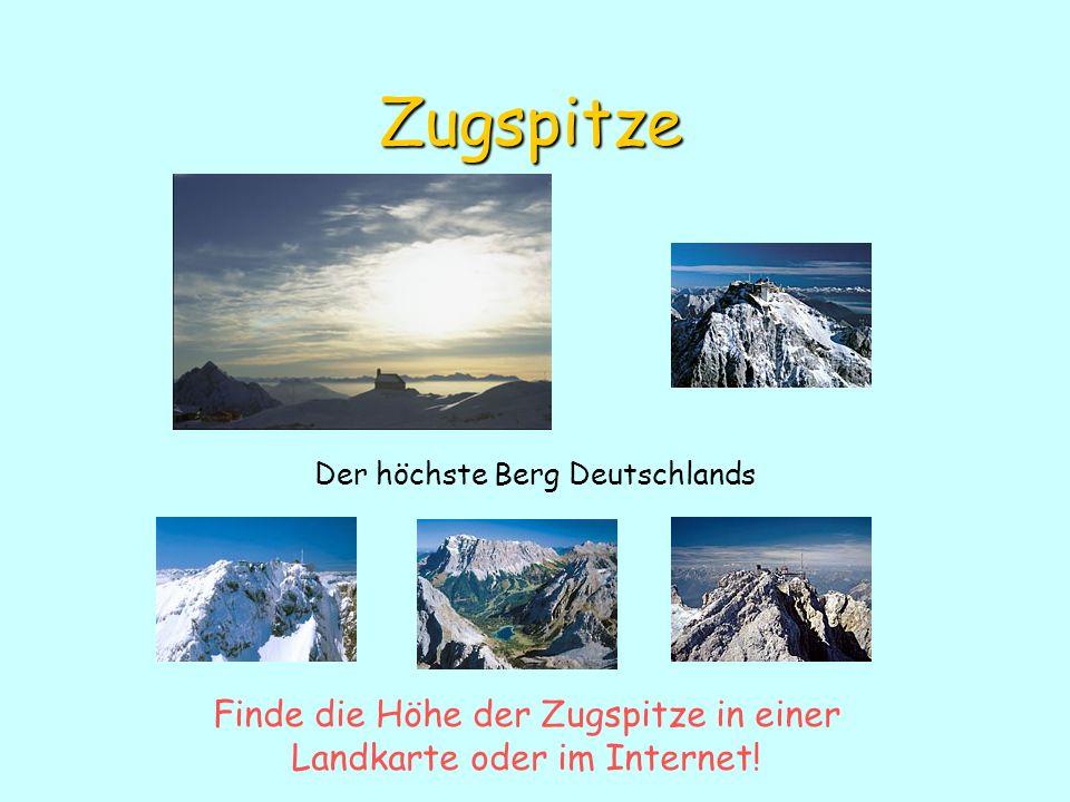 Zugspitze Der höchste Berg Deutschlands Finde die Höhe der Zugspitze in einer Landkarte oder im Internet!