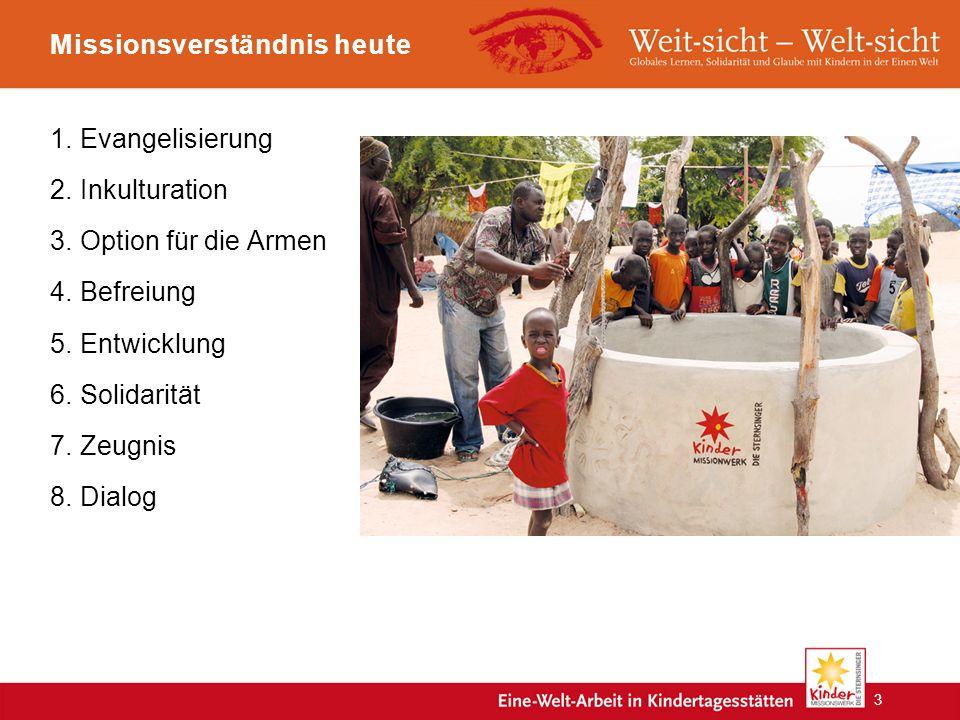Missionsverständnis heute 1.Evangelisierung 2.Inkulturation 3.Option für die Armen 4.Befreiung 5.Entwicklung 6.Solidarität 7.Zeugnis 8.Dialog 3