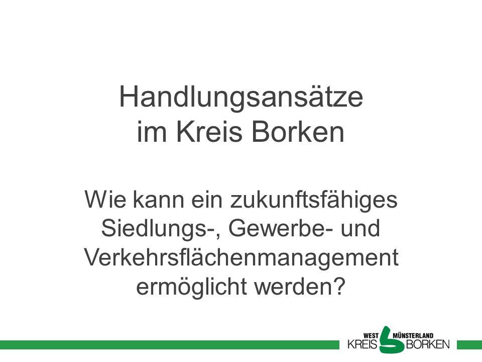 Handlungsansätze im Kreis Borken Wie kann ein zukunftsfähiges Siedlungs-, Gewerbe- und Verkehrsflächenmanagement ermöglicht werden?